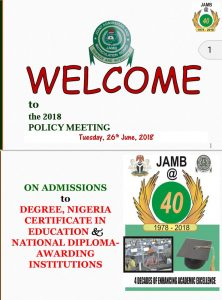 Matters arising from JAMB: A Review of JAMB's 2018 Policy Meeting Presentation by the Registrar, Professor Ishaq Oloyede